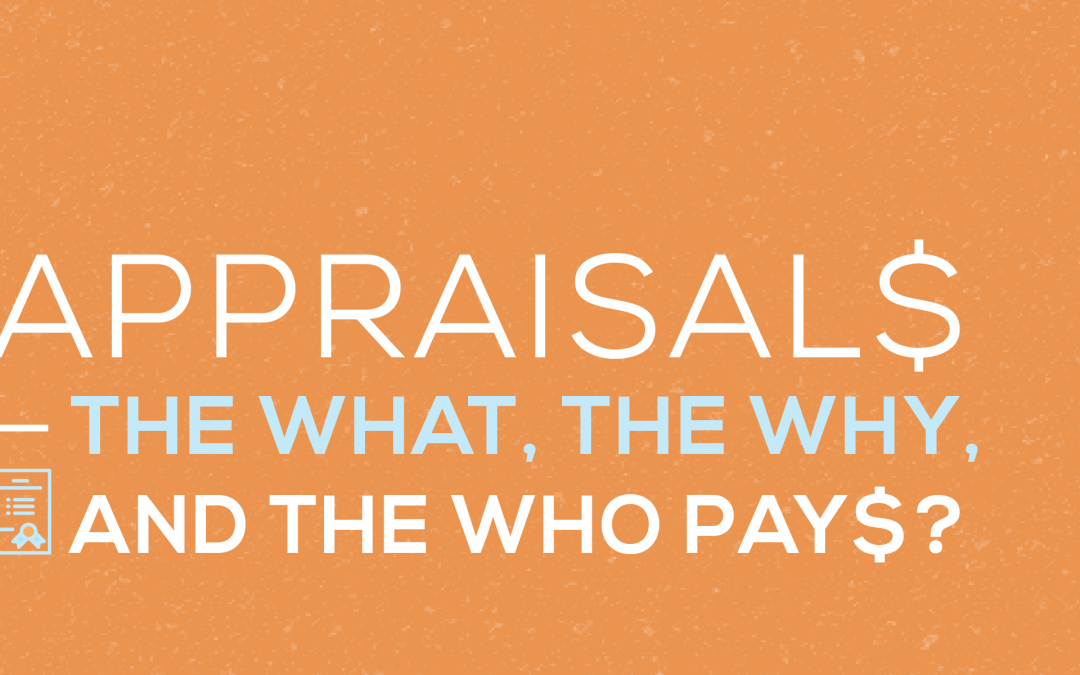 Appraisals – The What, The Why, and The Who Pays