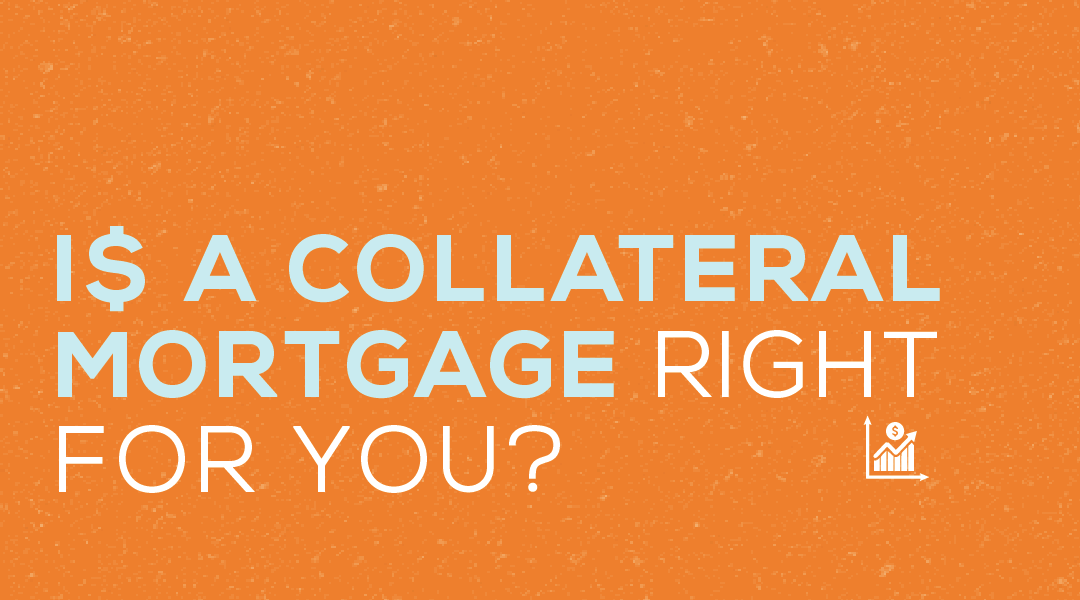 Is a Collateral Mortgage Right For You?