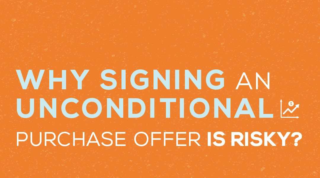 Why Signing an Unconditional Purchase Offer is Risky